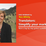 {Webinar Replay} Simplify your marketing! — Create focus with a step-by-step marketing plan for translators