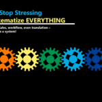 How to Leverage Systems to Stop Stressing