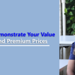 How to Demonstrate Your Value to Command Premium Prices