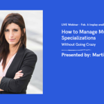 {Webinar Replay: Feb. 6, 2020} How to Manage Multiple Specializations Without Going Crazy